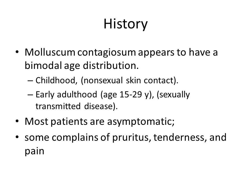 History Molluscum contagiosum appears to have a bimodal age distribution.
