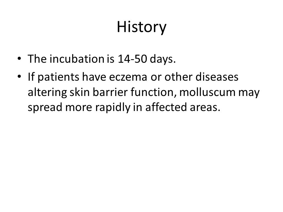 History The incubation is 14-50 days.