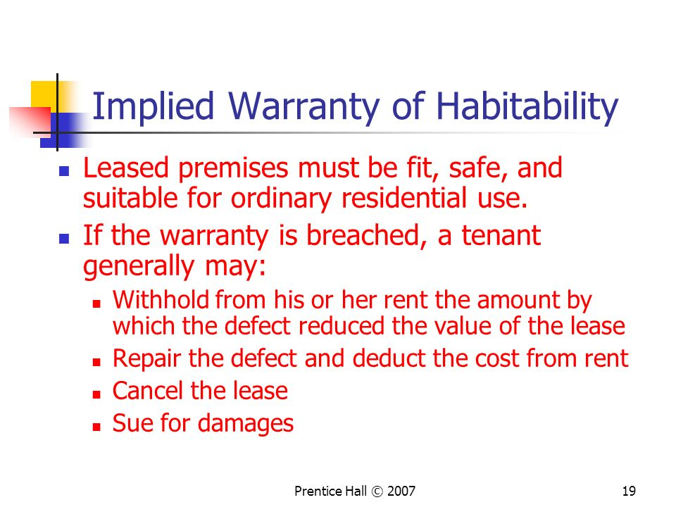 Prentice Hall © 200719 Implied Warranty of Habitability Leased premises must be fit, safe, and suitable for ordinary residential use.