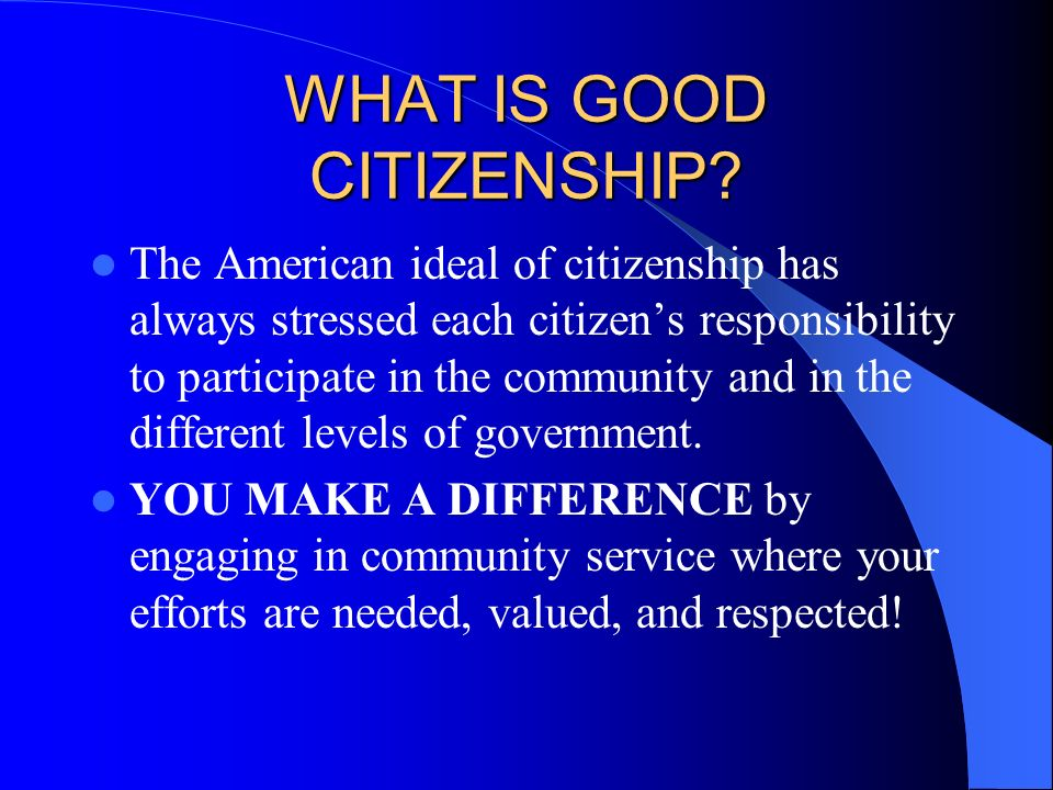 WHAT IS CIVICS? Civics is the study of the rights and duties of citizens. Citizens are community members who owe loyalty to the government and are ent