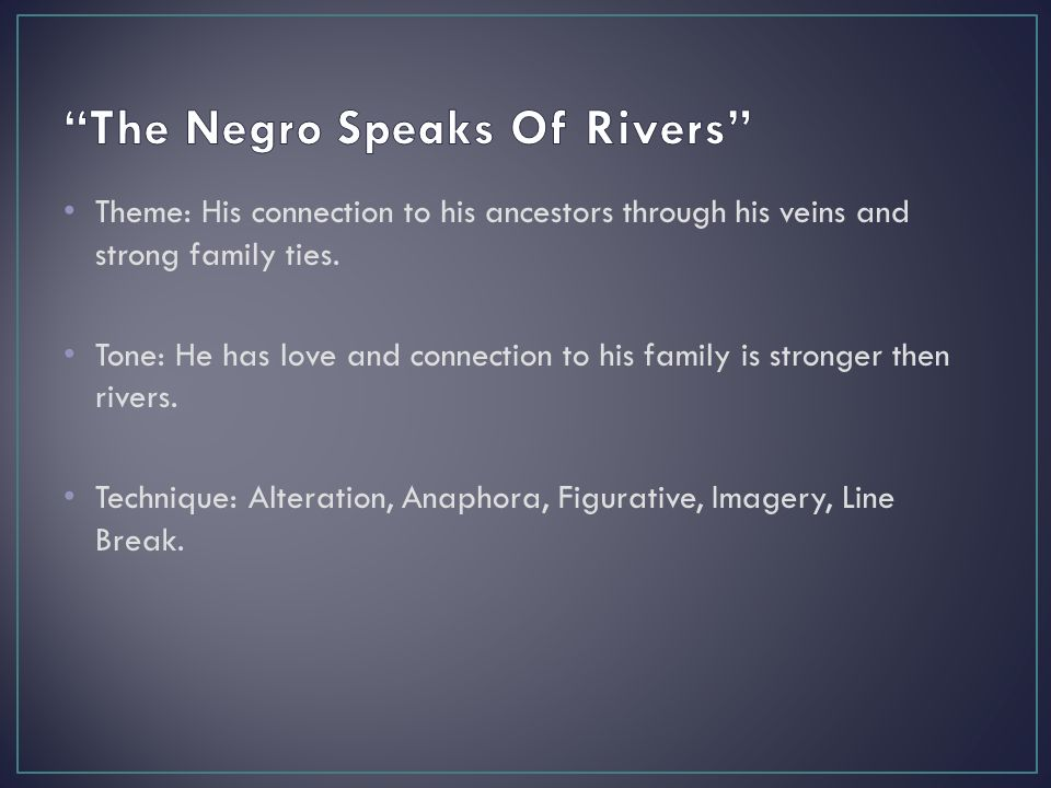 """the negro speaks of rivers essay The poem negro by langston hughes essays hughes utilizes the stairs in """"mother to son"""" and the rivers in """"the negro speaks of rivers"""" as his main modes."""