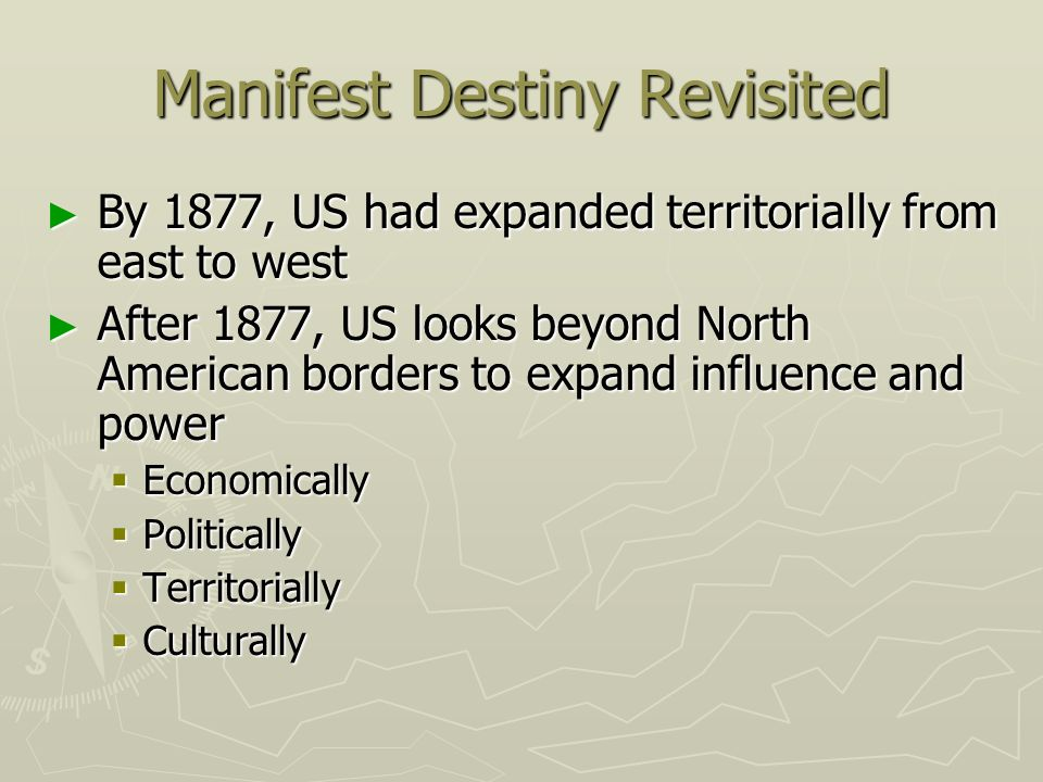 week a chapter the quest for empire week a chapter the  3 manifest destiny re ed ▻ by 1877 us had expanded territorially from east to west ▻ after 1877 us looks beyond north american borders to expand