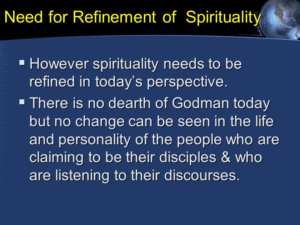 Need for Refinement of Spirituality  However spirituality needs to be refined in today's perspective.