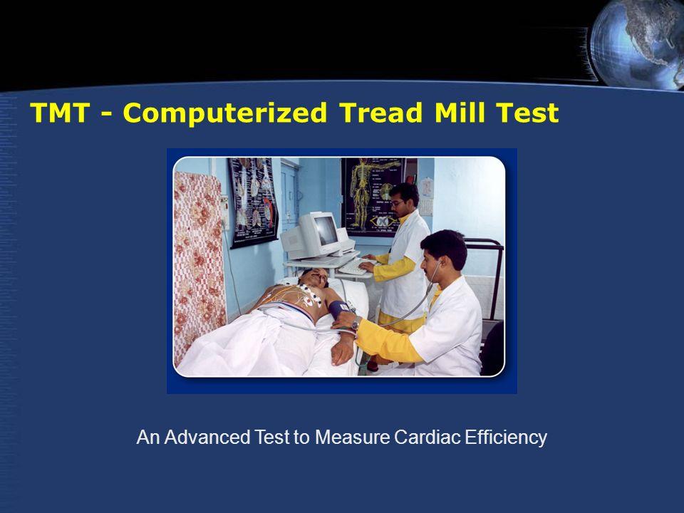 TMT - Computerized Tread Mill Test An Advanced Test to Measure Cardiac Efficiency