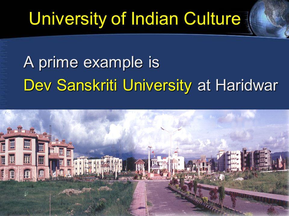 University of Indian Culture A prime example is Dev Sanskriti University at Haridwar