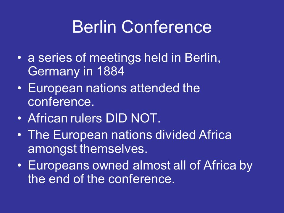 Berlin Conference a series of meetings held in Berlin, Germany in 1884 European nations attended the conference.