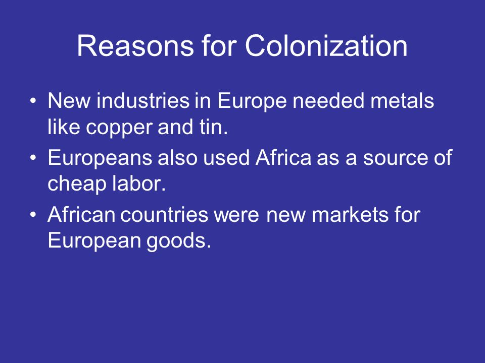 Reasons for Colonization New industries in Europe needed metals like copper and tin.