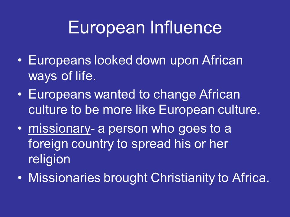 European Influence Europeans looked down upon African ways of life.