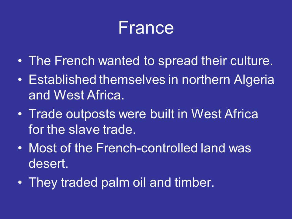 France The French wanted to spread their culture.