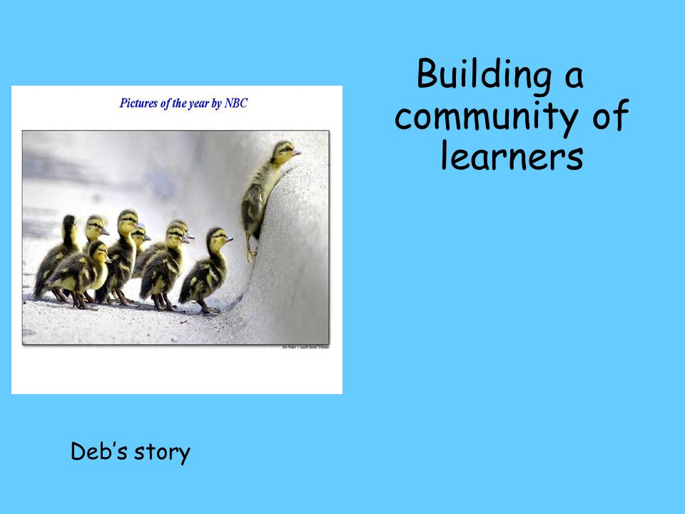 Building a community of learners Deb's story