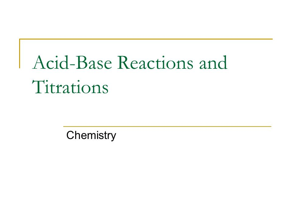 acids and bases titrations reactions and Some acids and bases are polyvalent- while a strong acid/ strong base titration will have an the reaction between the weak acid and strong base produces a.