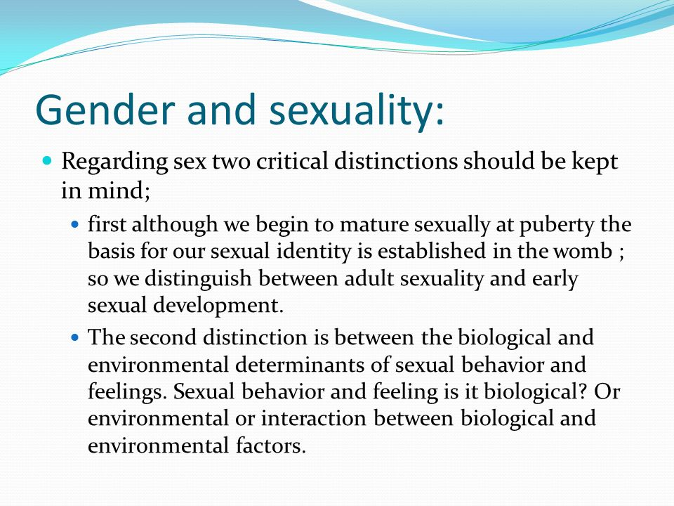 the distinction between sex and gender Historically, the terms sex and gender have been used interchangeably, but their uses are becoming increasingly distinct, and it is important to understand the differences between the two this article will look at the meaning of sex and the differences between the sexes it will also look at.