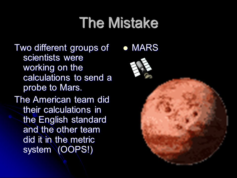 The Mistake Two different groups of scientists were working on the calculations to send a probe to Mars.