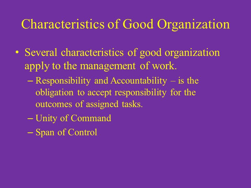Characteristics of Good Organization Several characteristics of good organization apply to the management of work.