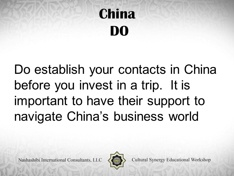 China DO Do establish your contacts in China before you invest in a trip.