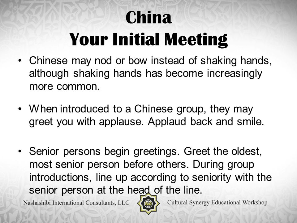 China Your Initial Meeting Chinese may nod or bow instead of shaking hands, although shaking hands has become increasingly more common.