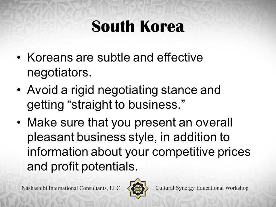 South Korea Koreans are subtle and effective negotiators.