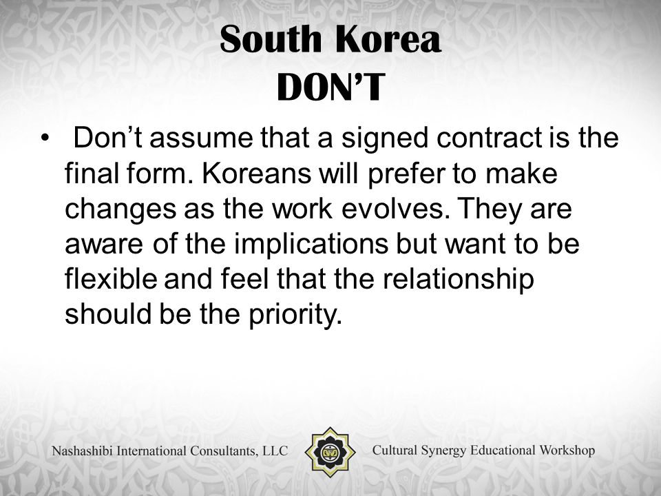 South Korea DON'T Don't assume that a signed contract is the final form.
