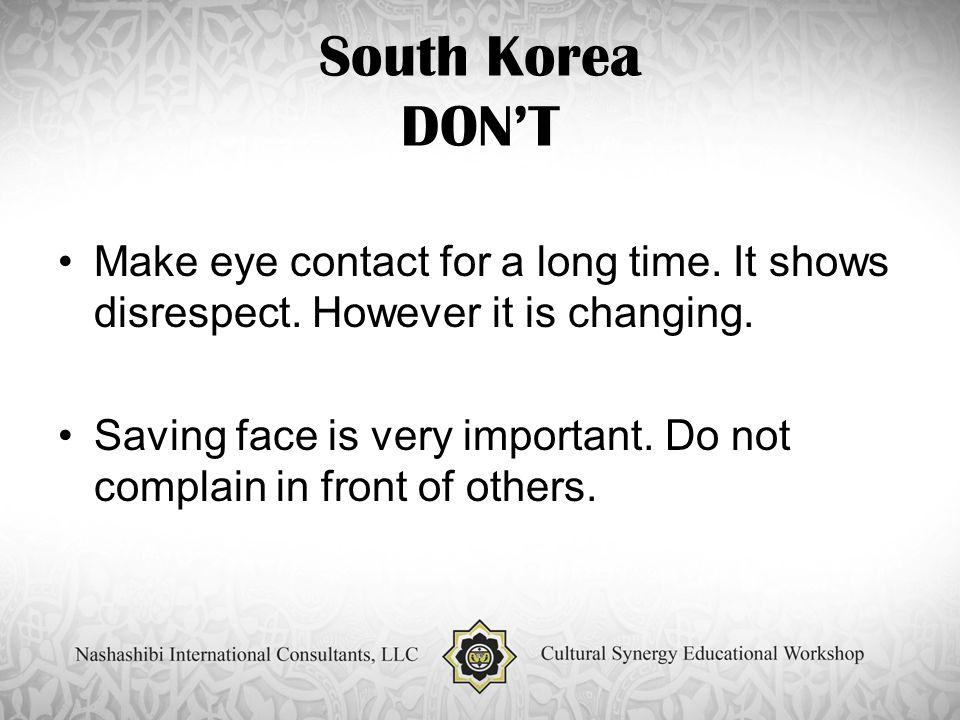 South Korea DON'T Make eye contact for a long time.