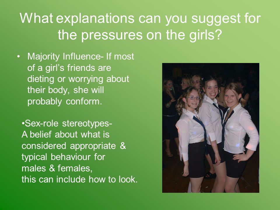 What explanations can you suggest for the pressures on the girls.