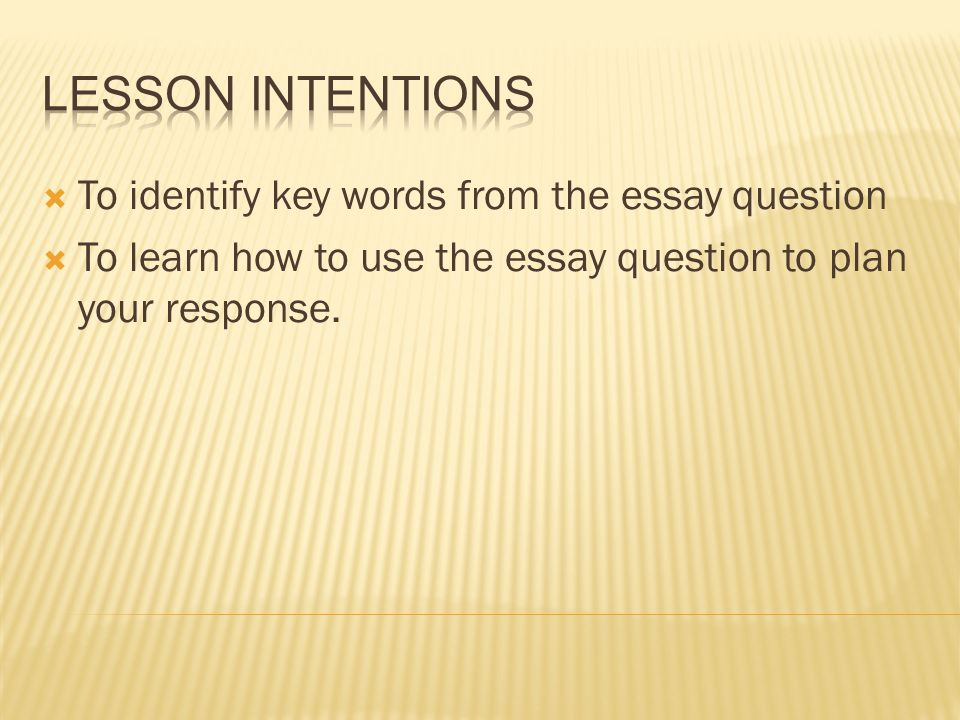 to recognise how setting is used  to structure a critical essay  4  to identify key words from the essay question  to learn how to use the essay question to plan your response