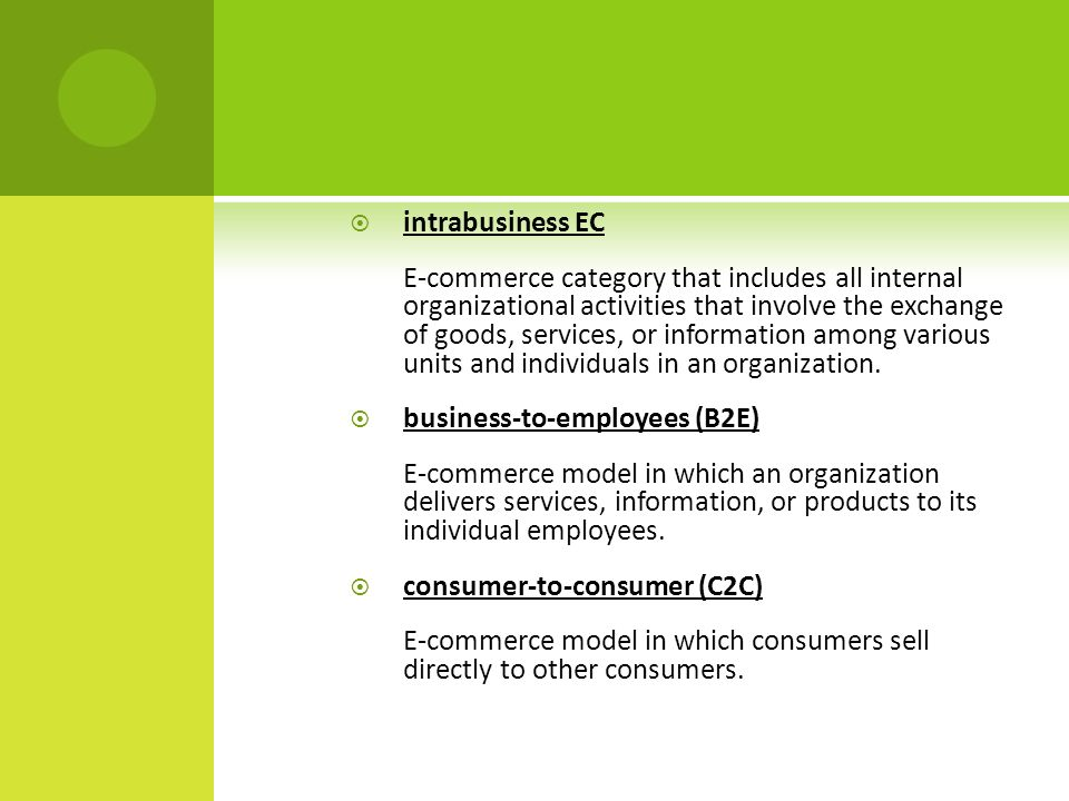  intrabusiness EC E-commerce category that includes all internal organizational activities that involve the exchange of goods, services, or information among various units and individuals in an organization.