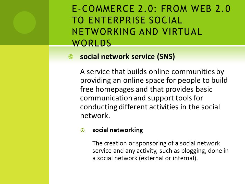  social network service (SNS) A service that builds online communities by providing an online space for people to build free homepages and that provides basic communication and support tools for conducting different activities in the social network.
