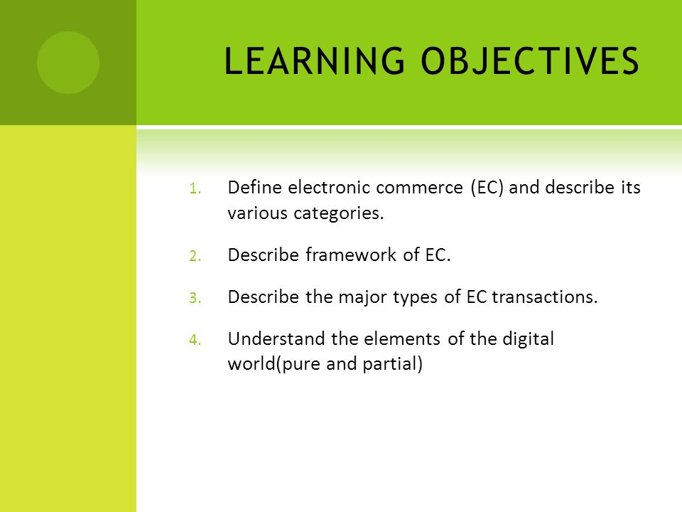 LEARNING OBJECTIVES 1. Define electronic commerce (EC) and describe its various categories. 2. Describe framework of EC. 3. Describe the major types o