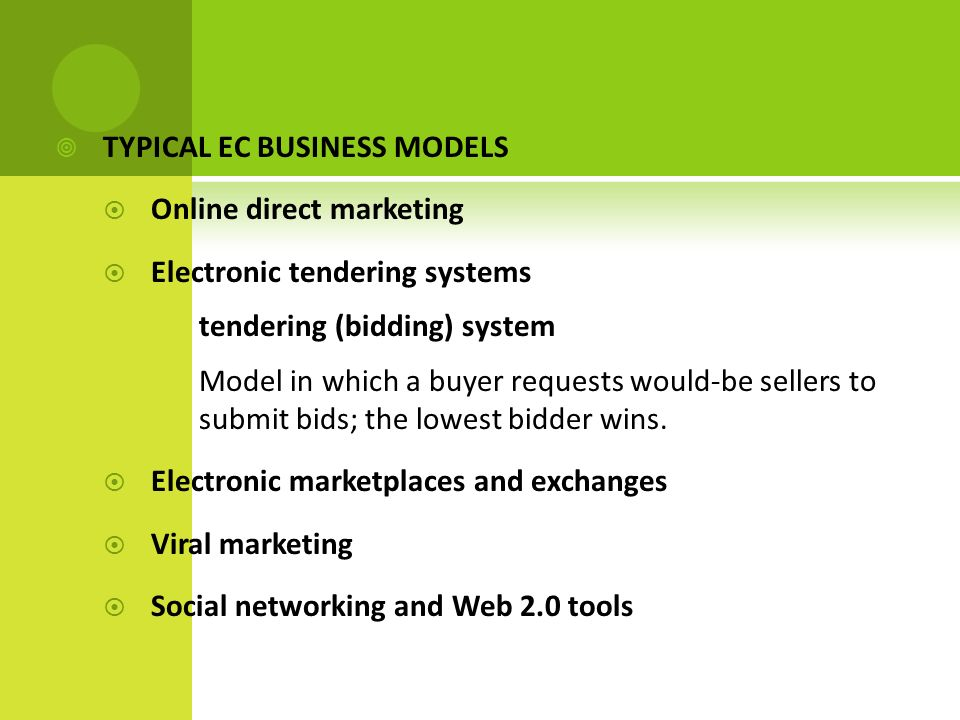  TYPICAL EC BUSINESS MODELS  Online direct marketing  Electronic tendering systems tendering (bidding) system Model in which a buyer requests would