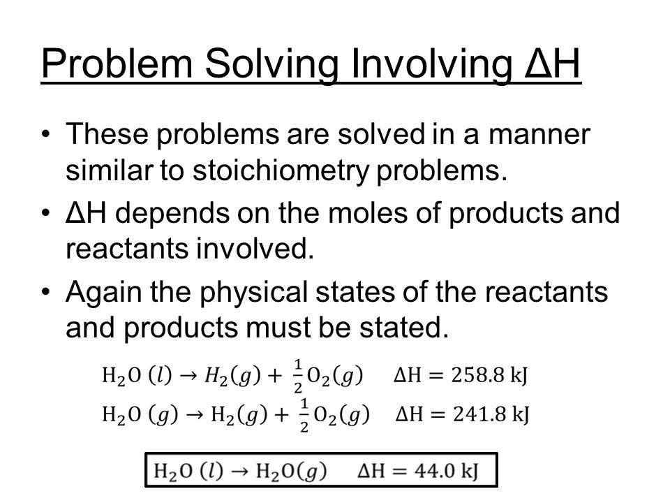 Problem Solving Involving ΔH These problems are solved in a manner similar to stoichiometry problems.
