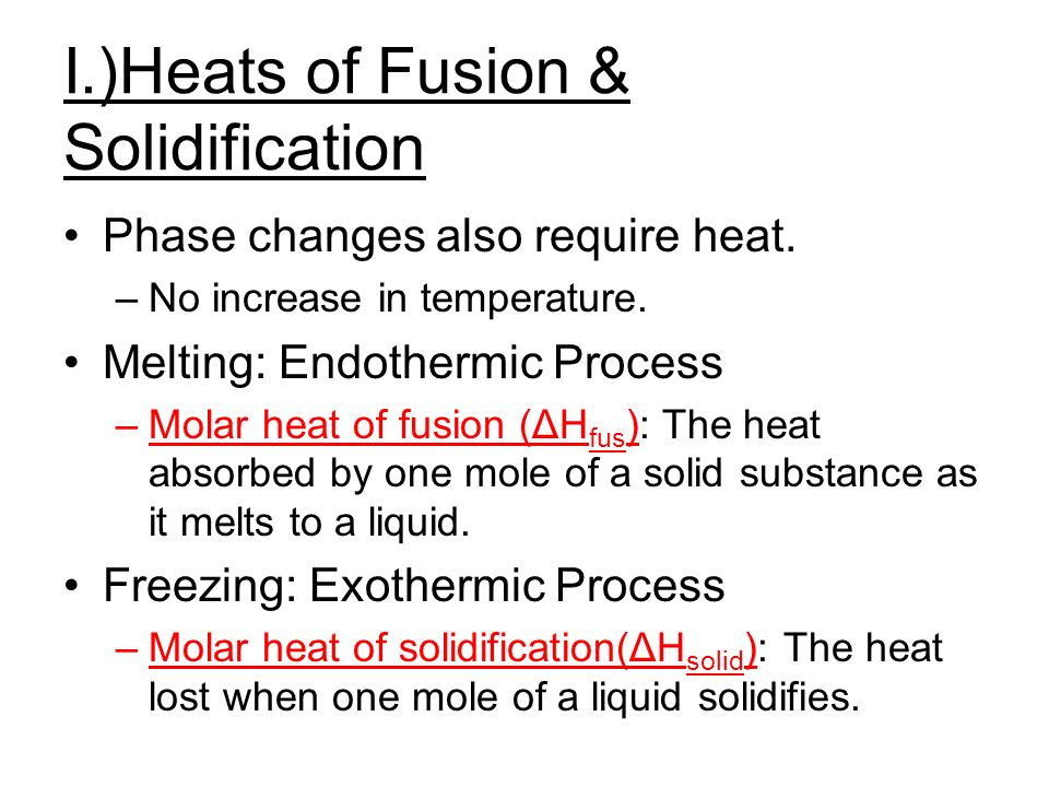 I.)Heats of Fusion & Solidification Phase changes also require heat.
