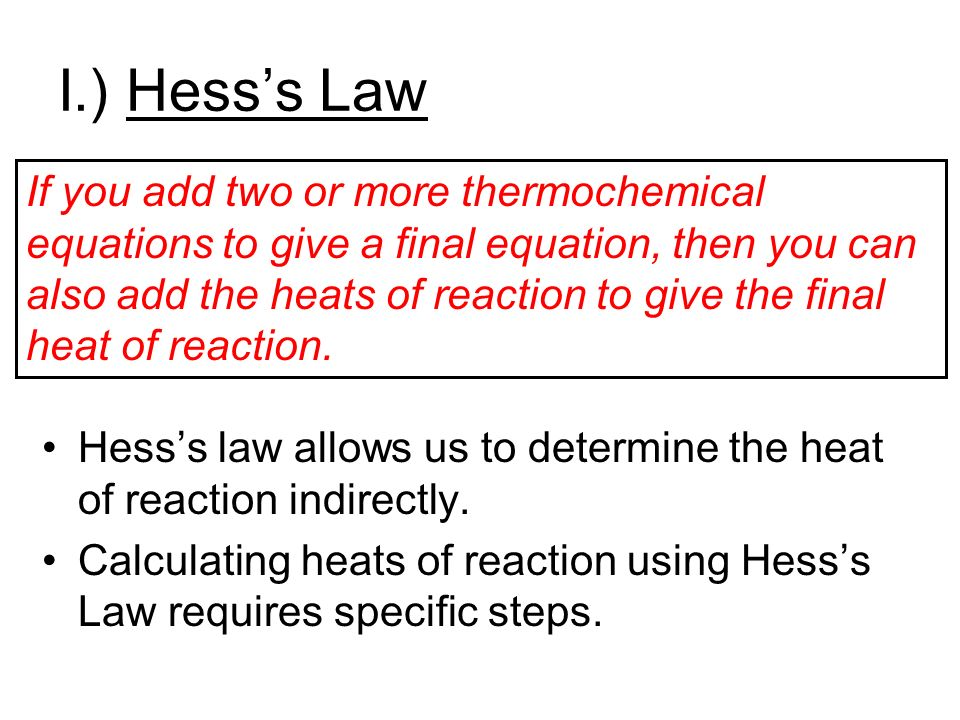I.) Hess's Law Hess's law allows us to determine the heat of reaction indirectly.