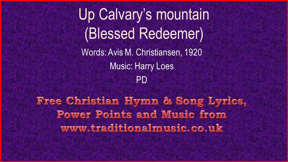Lyric blessed redeemer lyrics : Up Calvary's mountain (Blessed Redeemer) Words: Avis M ...