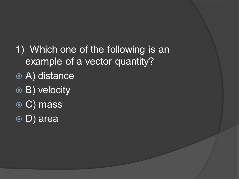 Which of the following is not a vector quantity  Physics