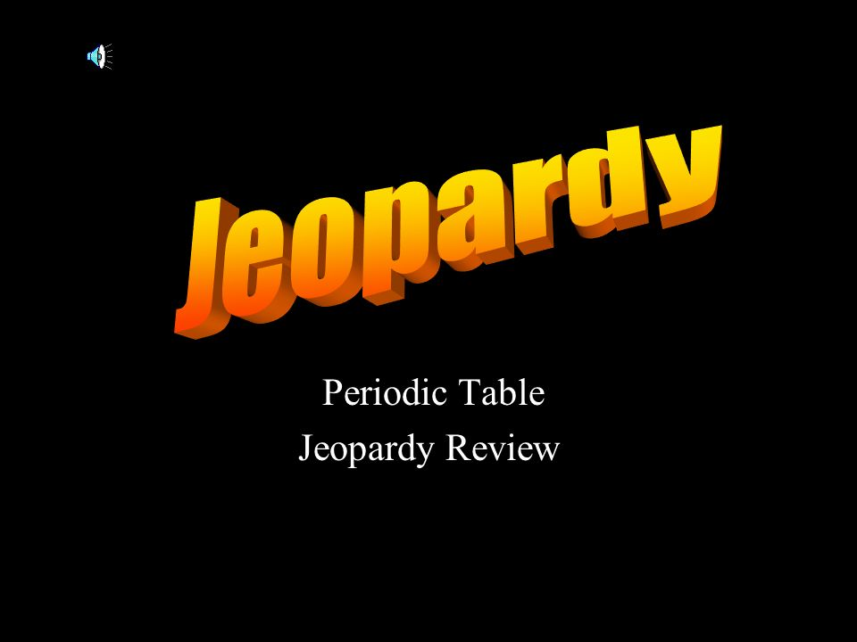 Periodic table jeopardy review ppt download 3 periodic table jeopardy review urtaz Image collections