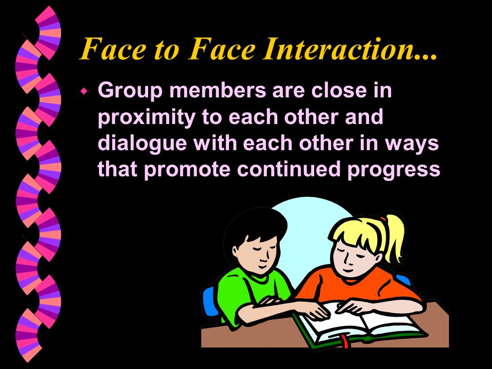 Face to Face Interaction...