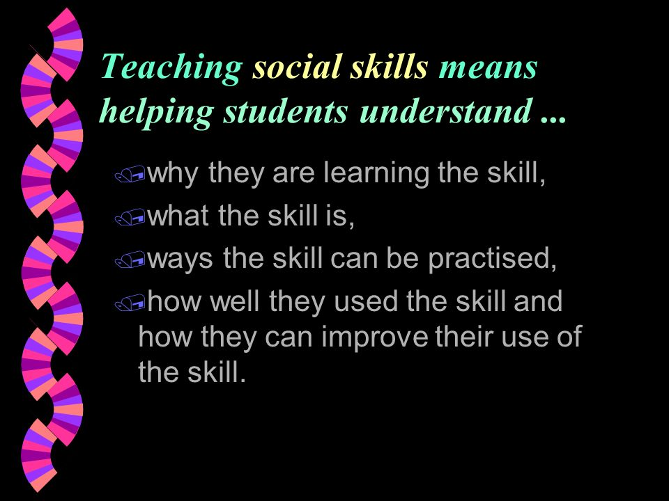 Teaching social skills means helping students understand...