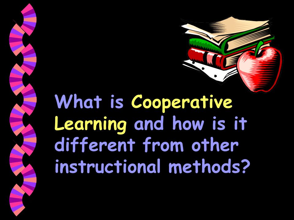  What is Cooperative Learning and how is it different from other instructional methods?