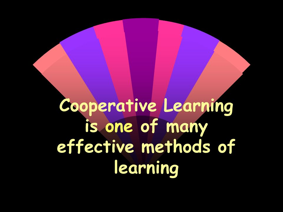 Cooperative Learning is one of many effective methods of learning