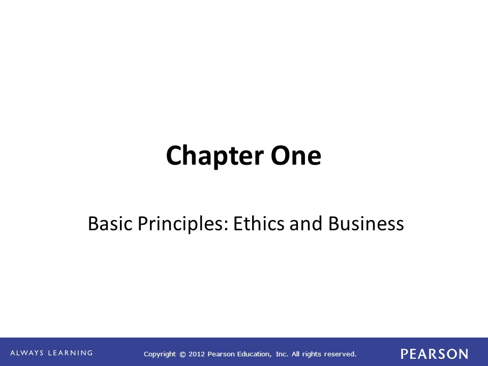 Copyright © 2012 Pearson Education, Inc. All rights reserved. Chapter One Basic Principles: Ethics and Business