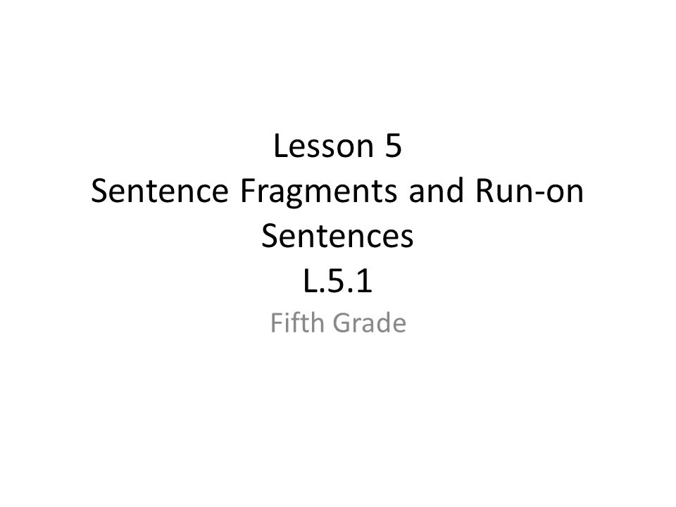 Lesson 5 Sentence Fragments And Run On Sentences L51 Fifth Grade