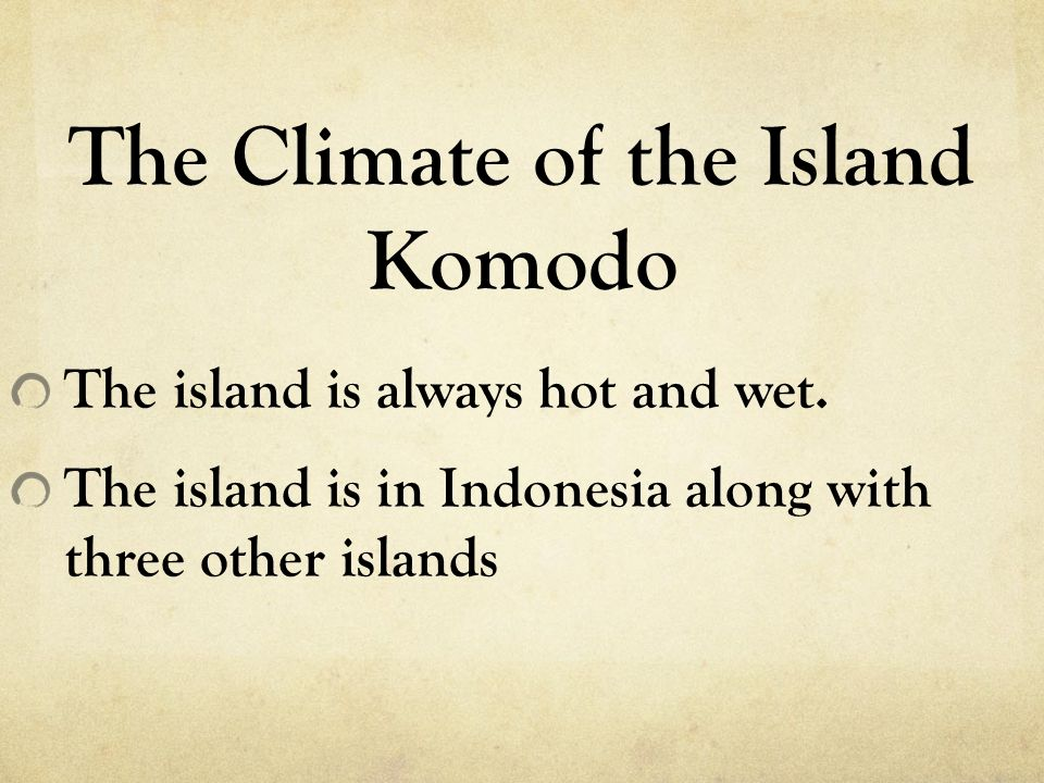 The Climate of the Island Komodo The island is always hot and wet.