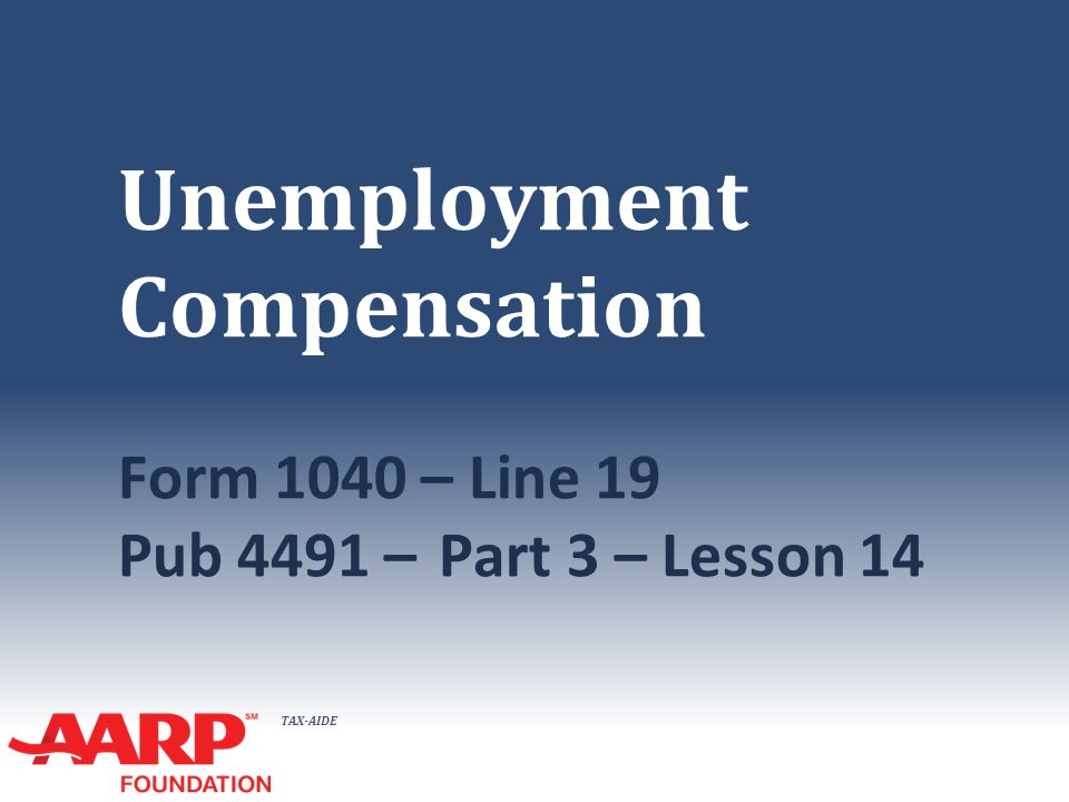 Tax-Aide Unemployment Compensation Form 1040 – Line 19 Pub 4491