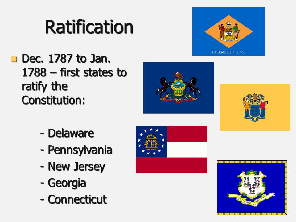 Ratification Dec to Jan – first states to ratify the Constitution: Dec.