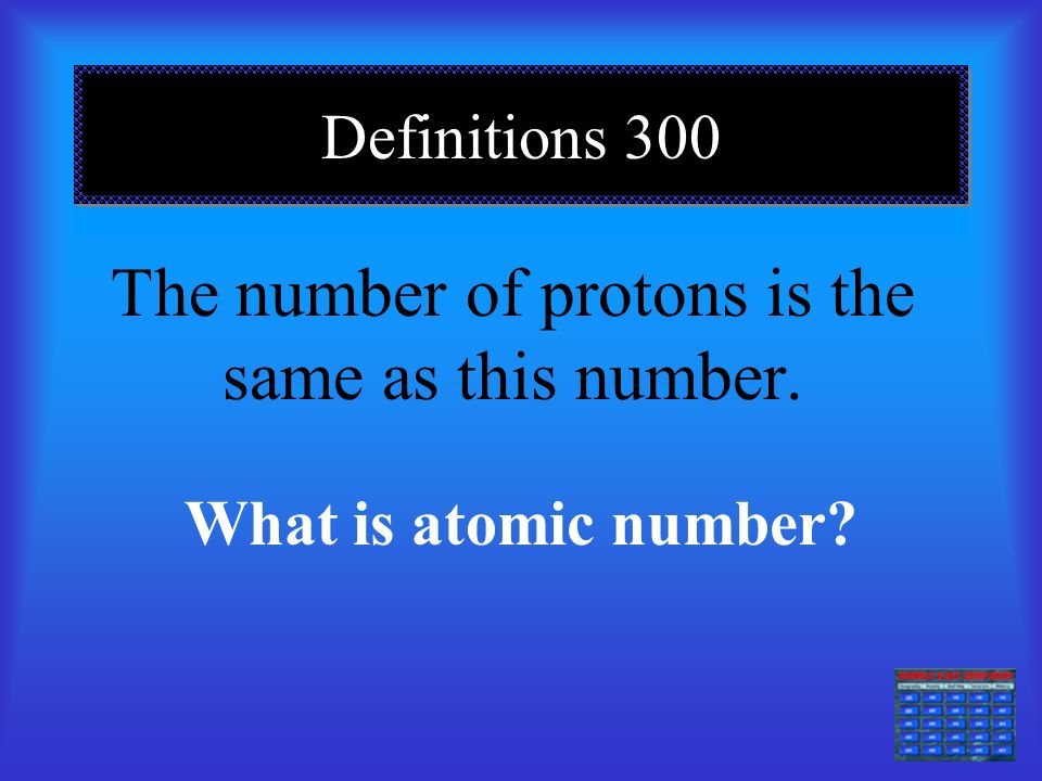 Definitions 200 These are found on a Periodic Table.