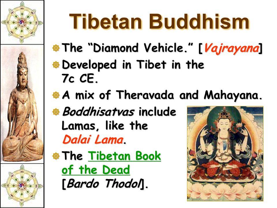 Tibetan Buddhism  The Diamond Vehicle. [Vajrayana]  Developed in Tibet in the 7c CE.