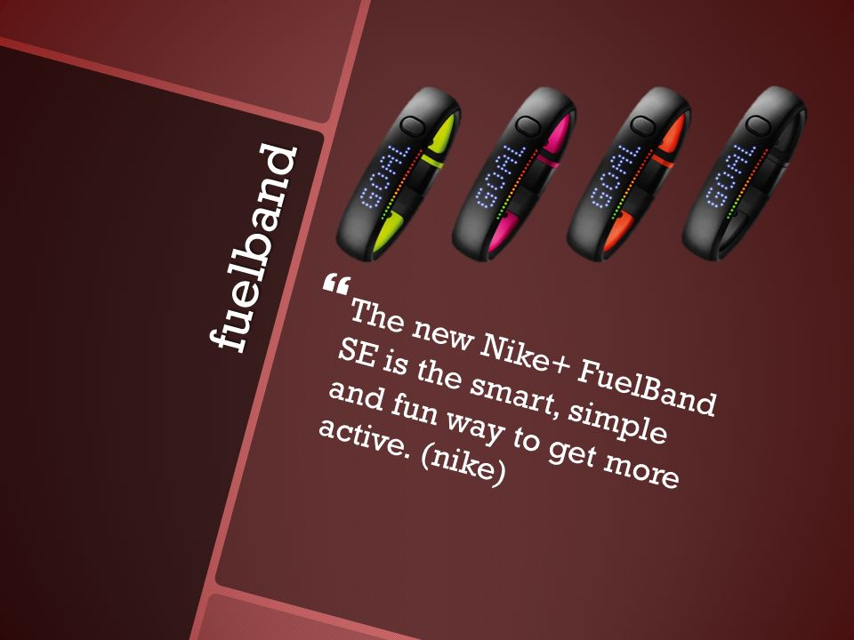 13 fuelband   The new Nike+ FuelBand SE is the smart, simple and fun way  to get more active. (nike)
