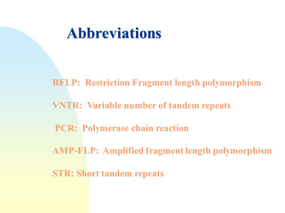 Abbreviations RFLP: Restriction Fragment length polymorphism VNTR: Variable number of tandem repeats PCR: Polymerase chain reaction AMP-FLP: Amplified fragment length polymorphism STR: Short tandem repeats