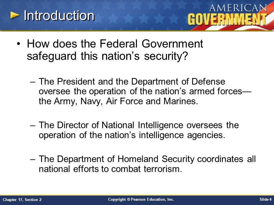 Copyright © Pearson Education, Inc.Slide 4 Chapter 17, Section 2 Introduction How does the Federal Government safeguard this nation's security.