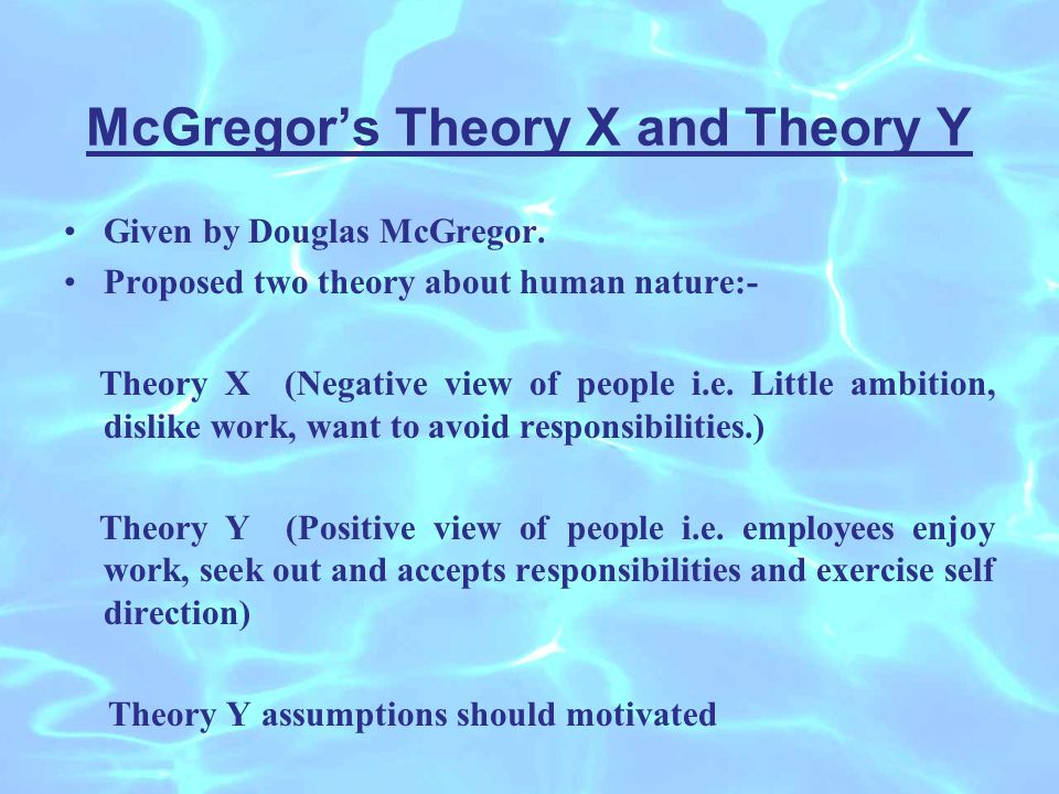 McGregor's Theory X and Theory Y Given by Douglas McGregor.